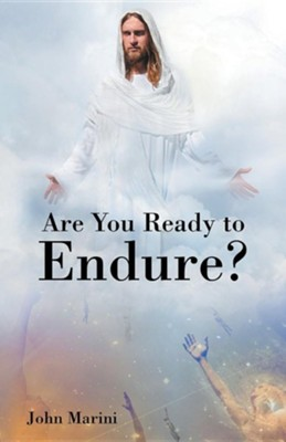Are You Ready to Endure?  -     By: John Marini