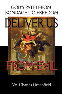 Deliver Us from Evil: God's Path from Bondage to Freedom  -     By: W. Charles Greenfield