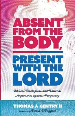 Absent from the Body, Present with the Lord  -     By: Thomas J. Gentry II