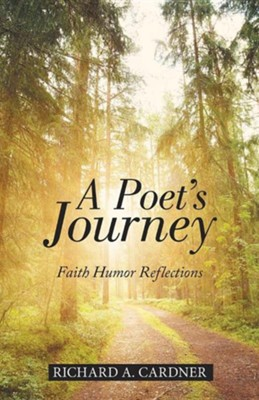 A Poet's Journey: Faith Humor Reflections  -     By: Richard A. Cardner