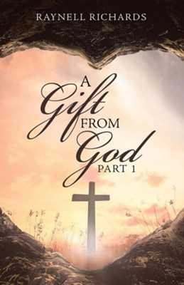 A Gift from God: Part 1  -     By: Raynell Richards