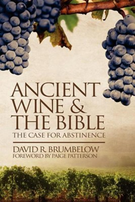Ancient Wine and the Bible: The Case for Abstinence  -     By: David Brumbelow, Paige Patterson