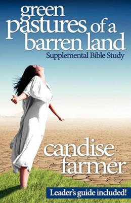 Green Pastures of a Barren Land: Supplemental Bible Study  -     By: Candise Moody Farmer