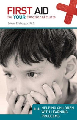 First Aid for Your Emotional Hurts: Helping Children with Learning Problems  -     By: Edward Moody