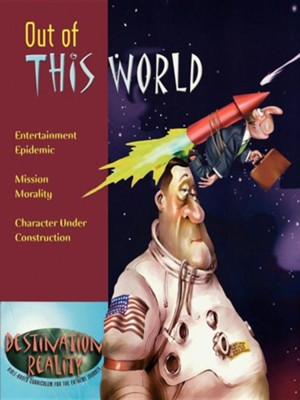 Out of This World: Entertainment Epidemic, Mission Morality, Character Under Construction  -