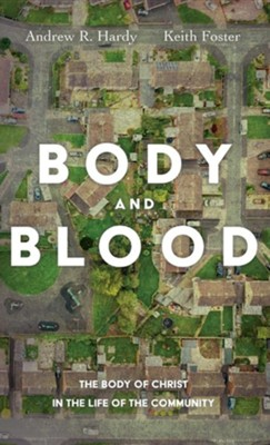 Body and Blood  -     By: Andrew R. Hardy, Keith Foster