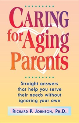 Caring for Aging Parents  -     By: Richard P. Jackson