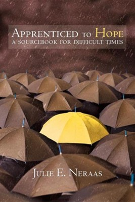 Apprenticed to Hope: A Sourcebook for Difficult Times  -     By: Julie Neraas
