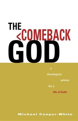 The Comeback God: A Theological Primer for a Life of Faith  -     By: Michael Cooper-White