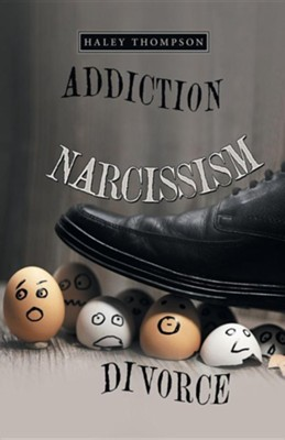 Addiction Narcissism Divorce  -     By: Haley Thompson