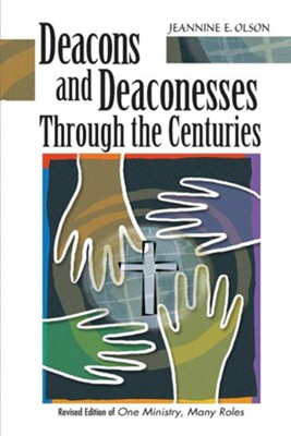 Deacons and Deaconesses Through the Centuries  -     By: Jeannine E. Olson