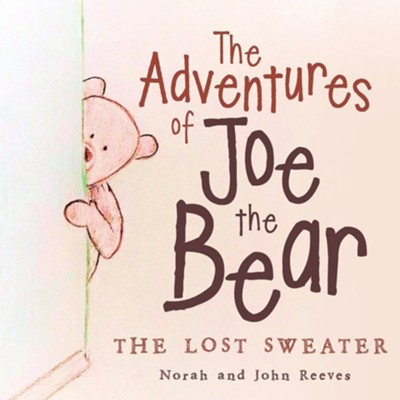 The Adventures of Joe the Bear: The Lost Sweater  -     By: John Reeves & Norah Reeves