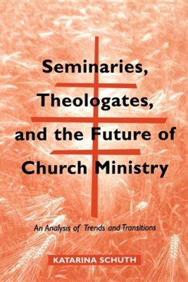 Seminaries, Theologates, and the Future of Church Ministry: An Analysis of Trends and Transitions  -     By: Katarina Schuth, William L. Baumgaertner