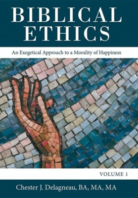 Biblical Ethics: An Exegetical Approach to a Morality of Happiness  -     By: Chester J. Delagneau