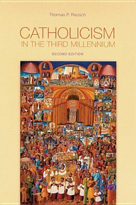 Catholicism in the Third Millennium, Edition 0002  -     By: Thomas P. Rausch, Catherine E. Clifford
