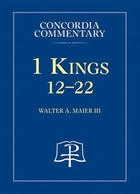 1 Kings 12 22— Concordia Commentary   -     By: Walter A. Maier III