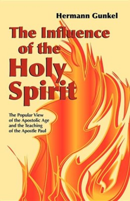 The Influence of the Holy Spirit: The Popular View of the Apostolic Age and the Teaching of the Apostle Paul  -     By: Hermann Gunkel, Roy A. Harrisville