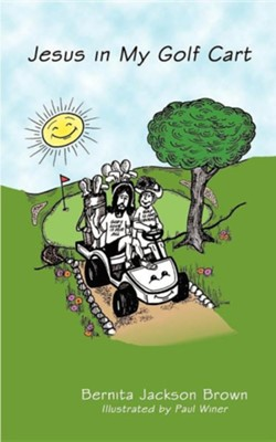 Jesus in My Golf Cart  -     Edited By: Erma Kahle     By: Bernita Jackson Brown     Illustrated By: Paul Winer