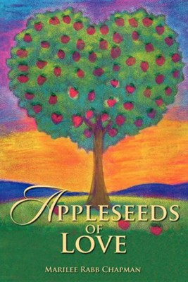 Appleseeds of Love  -     By: Marilee Rabb Chapman