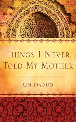 Things I Never Told My Mother  -     By: Um Daoud