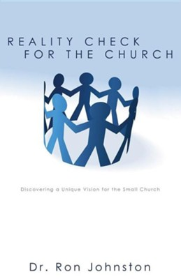 Reality Check for the Church: Discovering a Unique Vision for the Small Church  -     By: Dr. Ron Johnston
