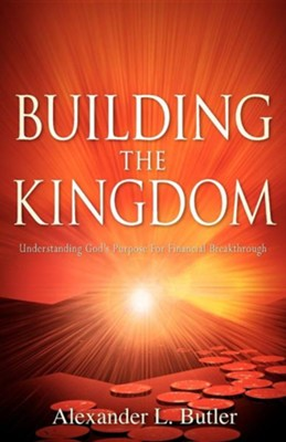 Building the Kingdom  -     By: Alexander L. Butler