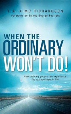 When the Ordinary Won't Do!  -     By: L.A. Kimo Richardson