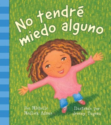 No tendr&#233 miedo alguno (I Will Not Be Afraid)  -     By: Michelle Medlock Adams     Illustrated By: Jeremy Tugeau