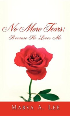 No More Tears: Because He Loves Me  -     By: Marva A. Lee