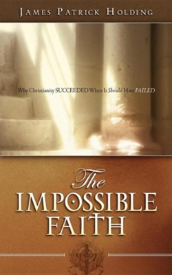 The Impossible Faith  -     By: James Patrick Holding