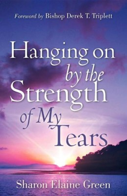 Hanging on by the Strength of My Tears  -     By: Sharon Elaine Green