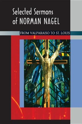 Selected Sermons of Norman Nagel  -     By: Norman Nagel