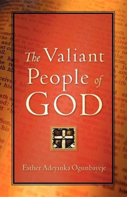 The Valiant People of God  -     By: Esther Adeyinka Ogunbayeje