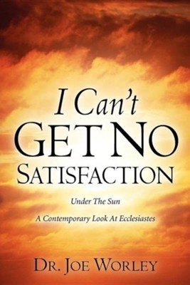 I Can't Get No Satisfaction  -     By: Dr. Joe Worley