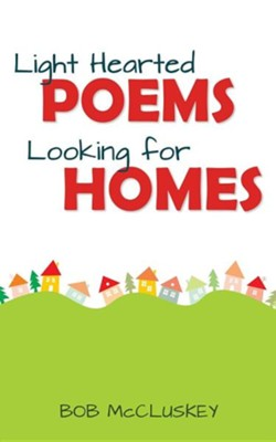 Light Hearted Poems Looking for Homes  -     By: Bob McCluskey