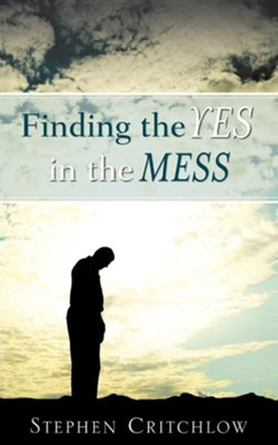 Finding the Yes in the Mess  -     By: Stephen Critchlow