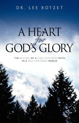 A Heart for God's Glory  -     By: Dr. Lee Botzet
