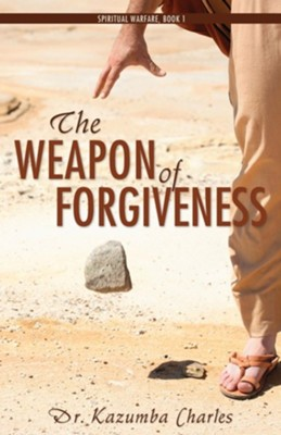 The Weapon of Forgiveness  -     By: Kazumba Charles