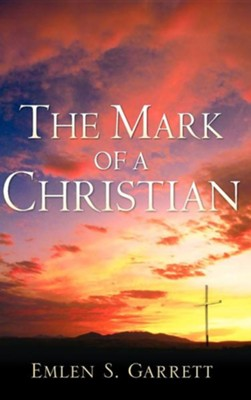 The Mark of a Christian  -     By: Emlen S. Garrett