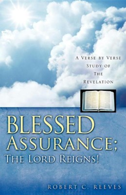 Blessed Assurance; The Lord Reigns!  -     By: Robert C. Reeves