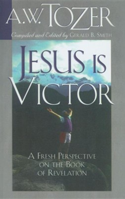 Jesus Is Victor  -     By: A.W. Tozer