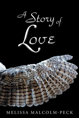 A Story of Love  -     By: Melissa Malcolm-Peck