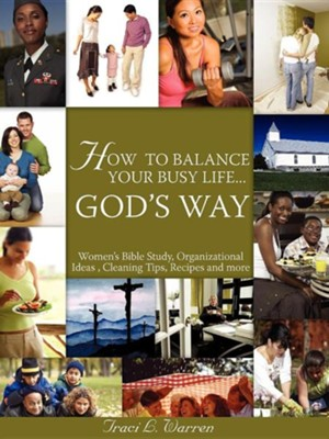 How to Balance Your Life God?'s Way  -     By: Traci L. Warren