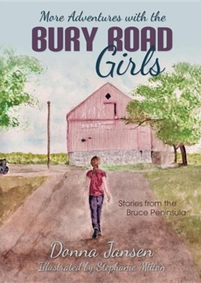 More Adventures with the Bury Road Girls: Stories from the Bruce Peninsula  -     By: Donna Jansen     Illustrated By: Stephanie Milton
