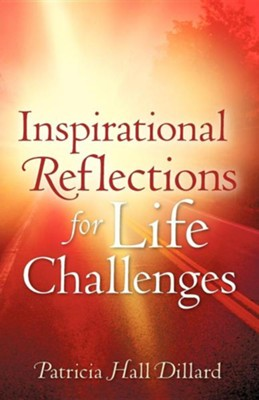 Inspirational Reflections for Life Challenges  -     By: Patricia Hall Dillard