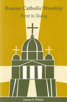 Roman Catholic Worship: Trent to Today, Second Edition   -     By: James F. White