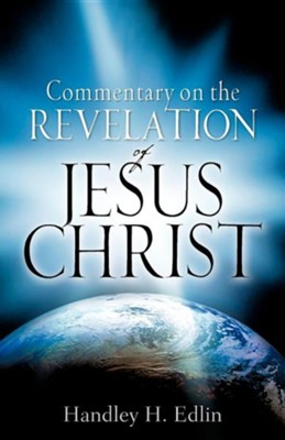 Commentary on the Revelation of Jesus Christ  -     By: Handley H. Edlin