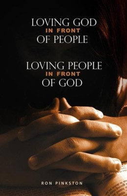 Loving God in Front of People, Loving People in Front of God  -     By: Ron Pinkston