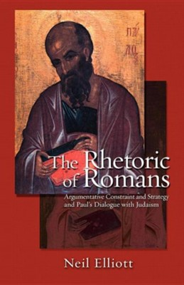 The Rhetoric of Romans: Argumentative Constraint and Strategy and Paul's Dialogue with Judaism  -     By: Neil Elliott