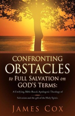 Confronting Obstacles to Full Salvation on God's Terms  -     By: James Cox